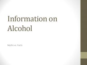 Information on Alcohol. Myths vs. Facts