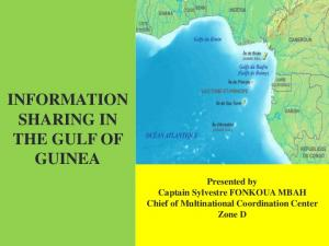 INFORMATION SHARING IN THE GULF OF GUINEA. Presented by Captain Sylvestre FONKOUA MBAH Chief of Multinational Coordination Center Zone D