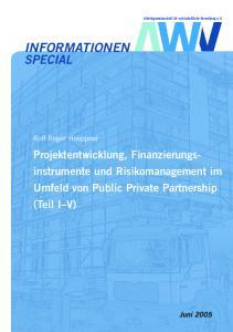 INFORMATIONEN SPECIAL. Projektentwicklung, Finanzierungsinstrumente. Umfeld von Public Private Partnership (Teil I V) Rolf-Roger Hoeppner