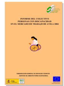 INFORME DEL COLECTIVO PERSONAS CON DISCAPACIDAD EN EL MERCADO DE TRABAJO DE AVILA 2004
