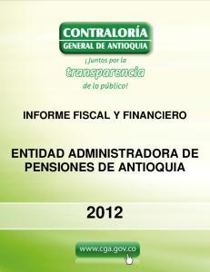 INFORME FISCAL Y FINANCIERO ENTIDAD ADMINISTRADORA DE PENSIONES DE ANTIOQUIA