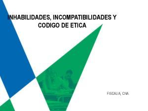 INHABILIDADES, INCOMPATIBILIDADES Y CODIGO DE ETICA FISCALIA, CNA