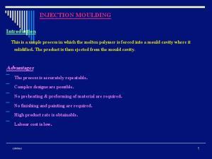 INJECTION MOULDING. Advantages. Introduction