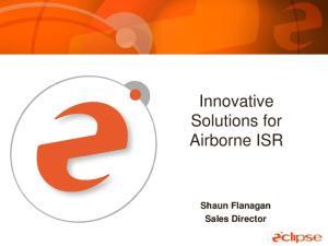 Innovative Solutions for Airborne ISR. Shaun Flanagan Sales Director