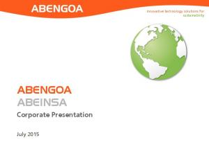 Innovative technology solutions for sustainability ABENGOA ABEINSA. Corporate Presentation. July 2015