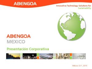 Innovative Technology Solutions for Sustainability ABENGOA MEXICO. Presentación Corporativa