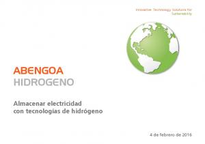 Innovative Technology Solutions for Sustainability ABENGOA HIDROGENO. Almacenar electricidad con tecnologías de hidrógeno