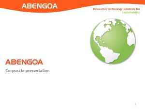 Innovative technology solutions for sustainability ABENGOA. Corporate presentation