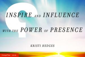 Inspire and Influence. with the Power of Presence