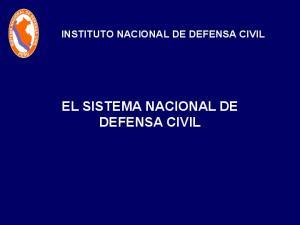 INSTITUTO NACIONAL DE DEFENSA CIVIL EL SISTEMA NACIONAL DE DEFENSA CIVIL