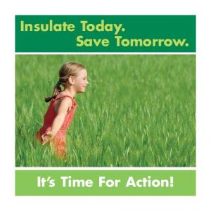 Insulate Today. Save Tomorrow. It s Time For Action!