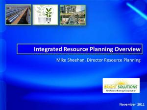 Integrated Resource Planning Overview. Mike Sheehan, Director Resource Planning