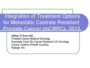Integration of Treatment Options for Metastatic Castrate Resistant Prostate Cancer (mcrpc)- 2013
