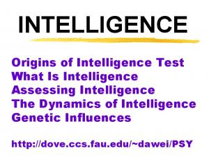 INTELLIGENCE. Origins of Intelligence Test What Is Intelligence Assessing Intelligence The Dynamics of Intelligence Genetic Influences