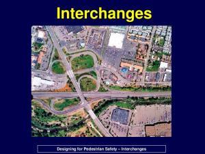 Interchanges. Designing for Pedestrian Safety Interchanges