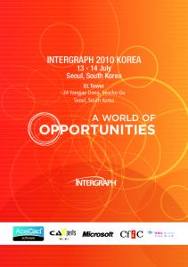 Intergraph 2010 Korea July Seoul, South Korea. 86% Loaded. EL Tower 24 Yangjae Dong, Seocho Gu Seoul, South Korea A WORLD OF OPPORTUNITIES