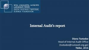 Internal Audit s report. Diana Tsotadze Head of Internal Audit Office Tbilisi, 2016