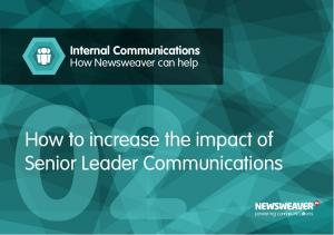 Internal Communications How Newsweaver can help. How to increase the impact of Senior Leader Communications