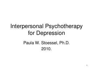 Interpersonal Psychotherapy for Depression. Paula W. Stoessel, Ph.D
