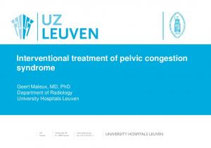 Interventional treatment of pelvic congestion syndrome. Geert Maleux, MD, PhD Department of Radiology University Hospitals Leuven