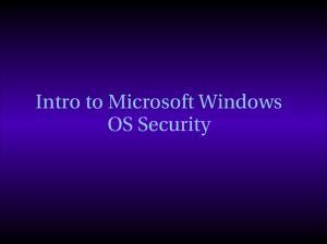 Intro to Microsoft Windows OS Security