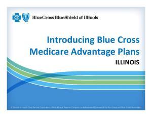Intro ucing l B ue Cross Medicare Advantage Plans ILLINOIS