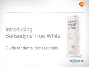 Introducing Sensodyne True White. Guide for dental professionals