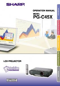 Introduction Connections and Setup Basic Operation Easy to Use Functions Appendix OPERATION MANUAL MODEL PG-C45X LCD PROJECTOR