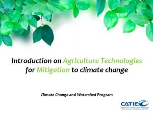 Introduction on Agriculture Technologies for Mitigation to climate change. Climate Change and Watershed Program
