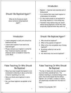 Introduction. Should I Be Baptized Again? Should I Be Baptized Again? Introduction. False Teaching On Who Should Be Baptized