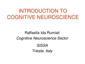 INTRODUCTION TO COGNITIVE NEUROSCIENCE. Raffaella Ida Rumiati Cognitive Neuroscience Sector SISSA Trieste, Italy