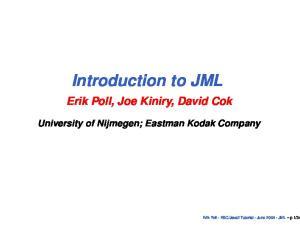 Introduction to JML Erik Poll, Joe Kiniry, David Cok University of Nijmegen; Eastman Kodak Company