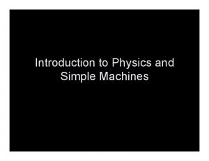 Introduction to Physics and Simple Machines