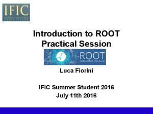 Introduction to ROOT Practical Session