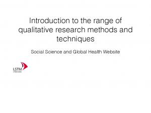 Introduction to the range of qualitative research methods and techniques. Social Science and Global Health Website