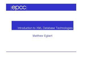 Introduction to XML Database Technologies. Matthew Egbert