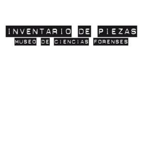 INVENTARIO DE PIEZAS MUSEO DE CIENCIAS FORENSES