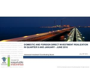 invest in DOMESTIC AND FOREIGN DIRECT INVESTMENT REALIZATION IN QUARTER II AND JANUARY - JUNE 2016 Indonesia Investment Coordinating Board