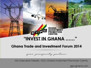 INVEST IN GHANA Ghana Trade and Investment Forum 2014