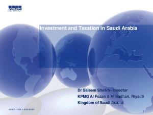 Investment and Taxation in Saudi Arabia. Dr Saleem Sheikh Director KPMG Al Fozan & Al Sadhan, Riyadh Kingdom of Saudi Arabia