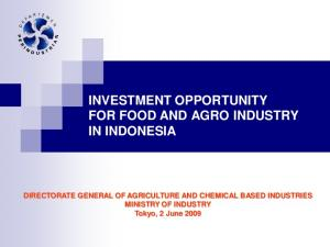 INVESTMENT OPPORTUNITY FOR FOOD AND AGRO INDUSTRY IN INDONESIA