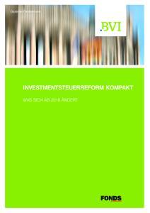INVESTMENTSTEUERREFORM KOMPAKT