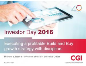 Investor Day Executing a profitable Build and Buy growth strategy with discipline. Michael E. Roach President and Chief Executive Officer