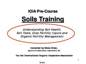 IOIA Pre-Course. Soils Training. Understanding Soil Health, Soil Tests, Crop Fertility Inputs and Organic Fertility Management