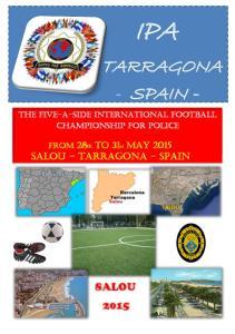 IPA TARRAGONA - SPAIN - SALOU. THE FIVE-A-SIDE INTERNATIONAL FOOTBALL Championship for Police. From 28th to 31st MAY 2015 Salou Tarragona - spain