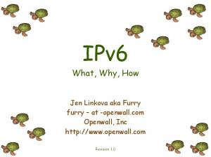 IPv6. What, Why, How. Jen Linkova aka Furry furry at -openwall.com Openwall, Inc  Revision 1.0