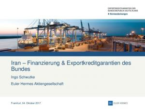 Iran Finanzierung & Exportkreditgarantien des Bundes. Ingo Schwutke Euler Hermes Aktiengesellschaft
