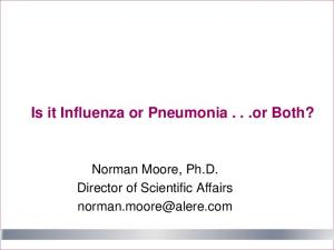 Is it Influenza or Pneumonia...or Both? Norman Moore, Ph.D. Director of Scientific Affairs