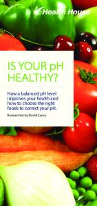 IS YOUR ph HEALTHY? How a balanced ph level improves your health and how to choose the right foods to correct your ph. Researched by David Coory