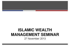 ISLAMIC WEALTH MANAGEMENT SEMINAR 27 November 2013